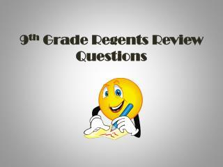 9 th  Grade Regents Review Questions