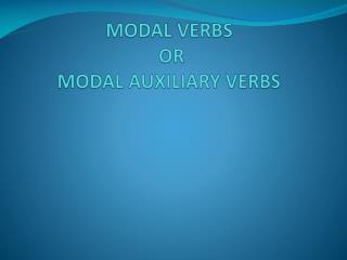 MODAL VERBS  OR MODAL AUXILIARY VERBS