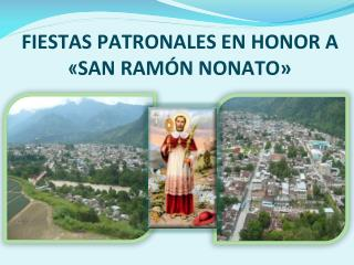 FIESTAS PATRONALES EN HONOR A  « SAN RAMÓN NONATO»