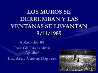 LOS MUROS SE DERRUMBAN Y LAS VENTANAS SE LEVANTAN 9/11/1989