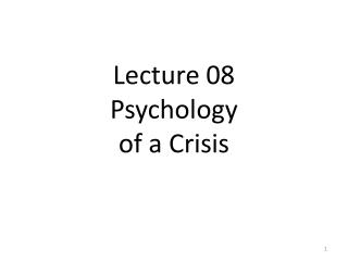 Lecture 08 Psychology  of a Crisis