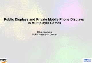 Public Displays and Private Mobile Phone Displays  in Multiplayer Games
