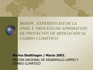MISION , EXPERIENCIAS DE LA ONDL Y  PROCESO DE APROBACI N DE PROYECTOS DE MITIGACI N AL CAMBIO CLIM TICO