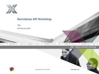 Derivatives API Workshop  ITD 09 February 2009