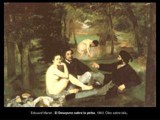 Edouard Manet  .  El Desayuno sobre la yerba , 1863. Óleo sobre tela .