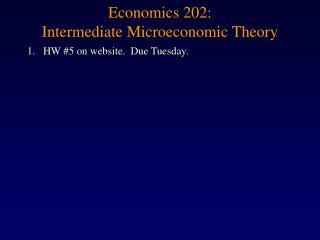 Economics 202:  Intermediate Microeconomic Theory