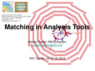 Matching in Analysis Tools Robert Fischer, RWTH Aachen ( robert.fischer@cern.ch )