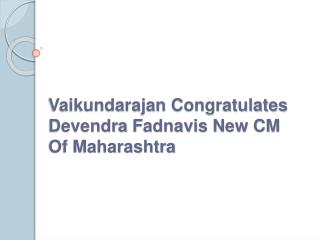 Vaikundarajan Congratulates Devendra Fadnavis New CM Of Maha