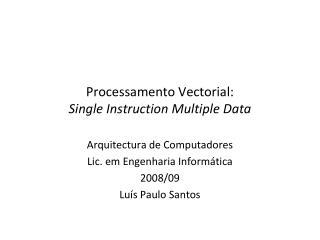 Processamento Vectorial: Single Instruction Multiple Data