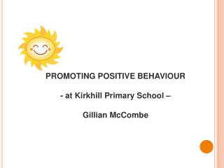 PROMOTING POSITIVE BEHAVIOUR - at Kirkhill Primary School –  Gillian McCombe