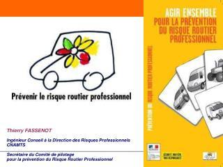 Thierry FASSENOT  Ing nieur Conseil   la Direction des Risques Professionnels CNAMTS   Secr taire du Comit  de pilotage