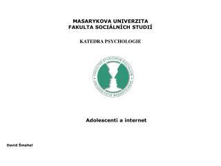 MASARYKOVA UNIVERZITA FAKULTA SOCI�LN�CH STUDI� KATEDRA PSYCHOLOGIE
