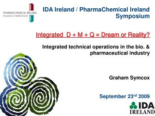 IDA Ireland / PharmaChemical Ireland Symposium Integrated  D + M + Q = Dream or Reality?