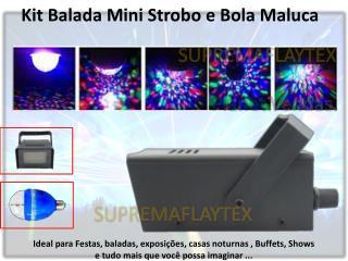 Kit Balada Mini  S trobo  e Bola Maluca