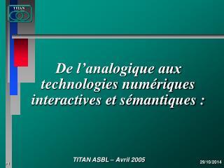 De l'analogique aux technologies  numérique s interactives et sémantiques :