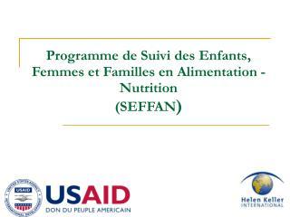 Programme de Suivi des Enfants, Femmes et Familles en Alimentation - Nutrition   (SEFFAN )