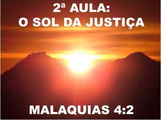 2 � AULA: O SOL DA  JUSTI�A