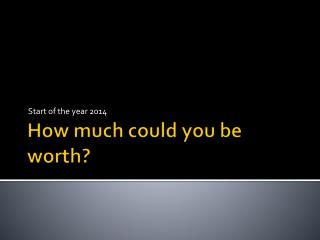 How much could you be worth?