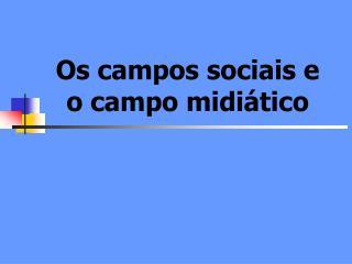 Os campos sociais e  o campo midi�tico