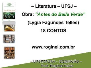 "– Literatura – UFSJ –  Obra:  ""Antes do Baile Verde"" (Lygia Fagundes Telles) 18 CONTOS"