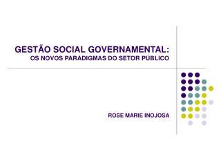 GESTÃO SOCIAL GOVERNAMENTAL:  OS NOVOS PARADIGMAS DO SETOR PÚBLICO