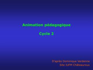 Animation pédagogique  Cycle 2
