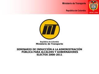 República de Colombia Ministerio de Transporte SEMINARIO DE INDUCCIÓN A LA ADMINISTRACIÓN