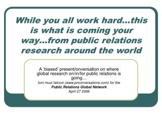 A 'biased' present/onversation on where global research on/in/for public relations is going…
