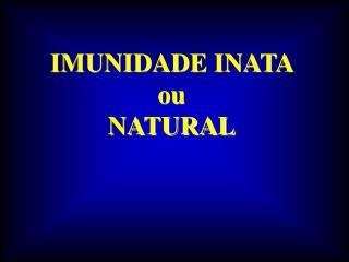 IMUNIDADE INATA  ou  NATURAL
