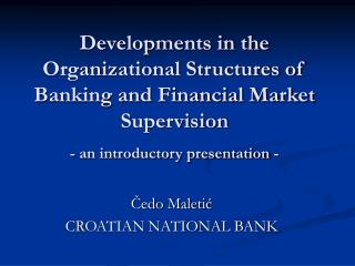 Developments in the Organizational Structures of Banking and Financial Market Supervision - an introductory presentation