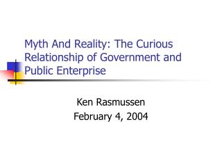 Myth And Reality: The Curious Relationship of Government and Public Enterprise
