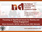 Focusing on Significant Issues for Reentry and Family Engagement   Simon Gonsoulin, NDTAC; and Pat Frost, SDE, Nebraska