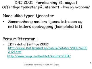 DRI 2001  Forelesning 31. august Offentlige tjenester på Internett – hva og hvordan?