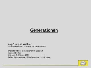 Generationen Mag. a  Regina Wallner GEFAS Steiermark – Akademie für Generationen