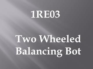 1RE03     Two Wheeled      Balancing Bot