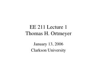 EE 211 Lecture 1 Thomas H. Ortmeyer