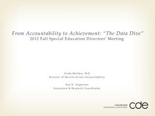 Cindy Millikin, PhD Director of Results Driven Accountability Dan D. Jorgensen