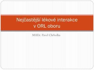 Nejčastější lékové interakce  v ORL oboru
