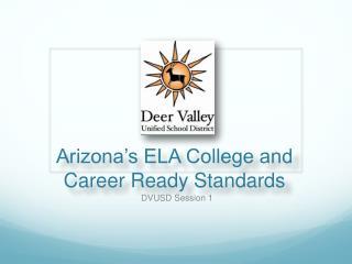 Arizona�s ELA College and Career Ready Standards