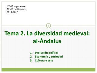 Tema 2. La diversidad medieval: al-Ándalus Evolución política Economía y sociedad Cultura y arte