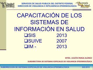 SUBDIRECCION DE SISTEMAS ESPECIALES DE VIGILANCIA EPIDEMIOLÓGICA                          SIS 2013