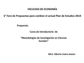 FACULTAD DE ECONOMÍA 2° Foro de Propuestas para cambiar el actual Plan de Estudios 2014