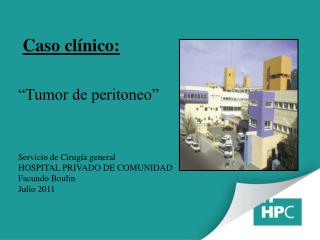 """Caso clínico: """"Tumor de peritoneo"""" Servicio de Cirugía general HOSPITAL PRIVADO DE COMUNIDAD"""