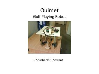 Ouimet Golf Playing Robot