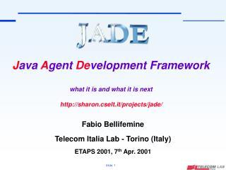 Fabio Bellifemine Telecom Italia Lab - Torino (Italy) ETAPS 2001, 7 th  Apr. 2001