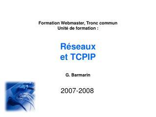 Formation Webmaster, Tronc commun Unité de formation: Réseaux et TCPIP G. Barmarin