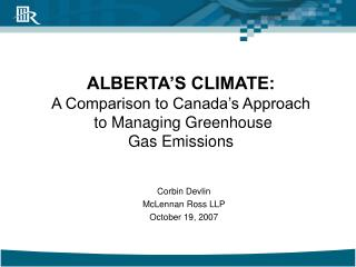 ALBERTA'S CLIMATE: A Comparison to Canada's Approach  to Managing Greenhouse  Gas Emissions