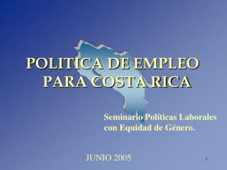 POLITICA DE  E MPLEO  PARA COSTA RICA
