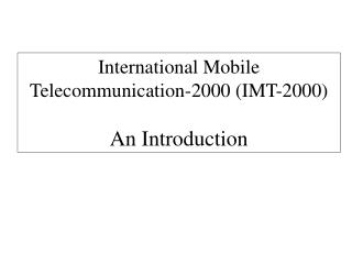 International Mobile Telecommunication-2000 (IMT-2000) An Introduction