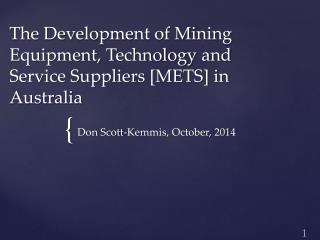 The Development of Mining Equipment, Technology and Service Suppliers [METS] in Australia